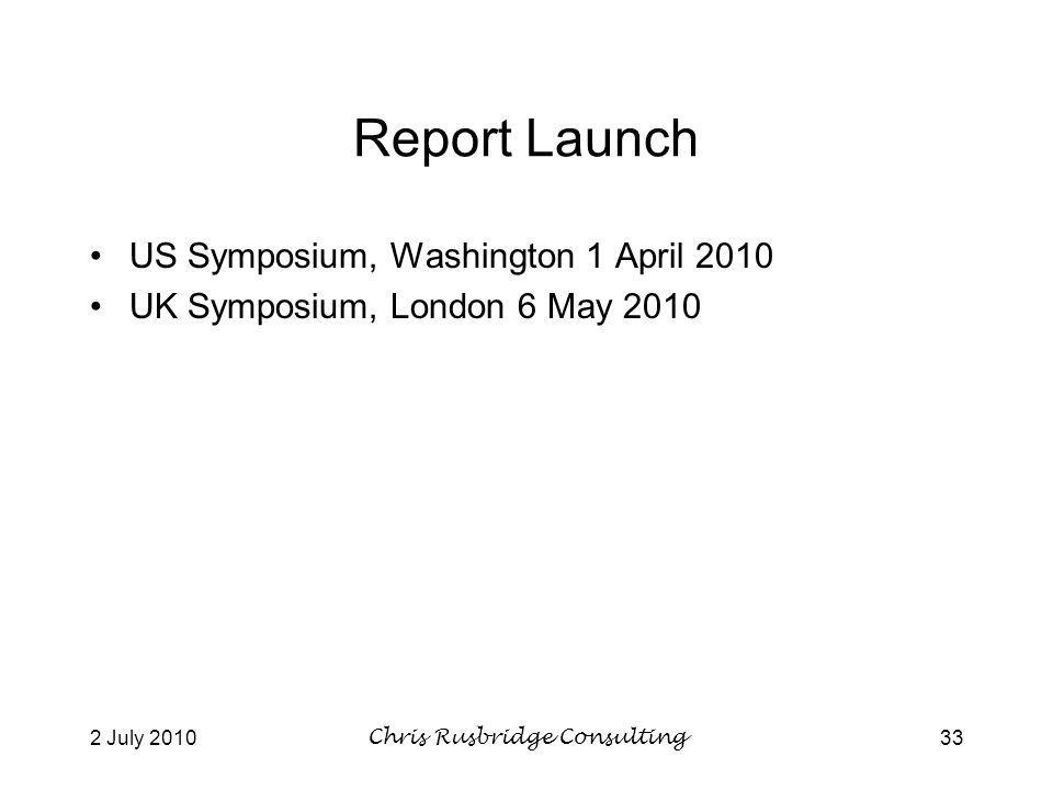 2 July 2010Chris Rusbridge Consulting33 Report Launch US Symposium, Washington 1 April 2010 UK Symposium, London 6 May 2010