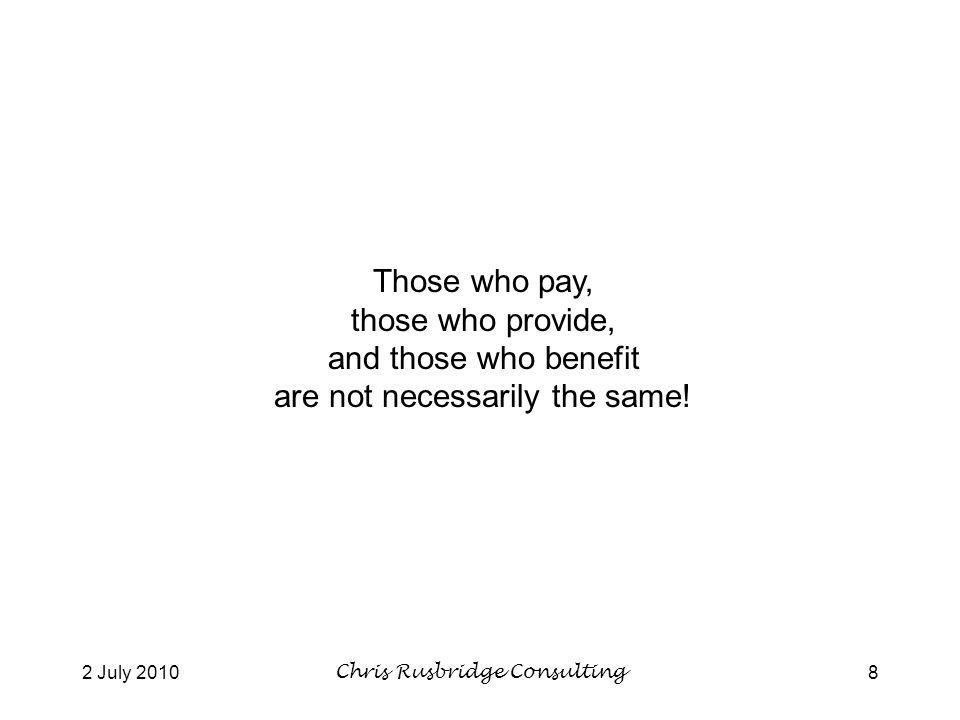 2 July 2010Chris Rusbridge Consulting8 Those who pay, those who provide, and those who benefit are not necessarily the same!