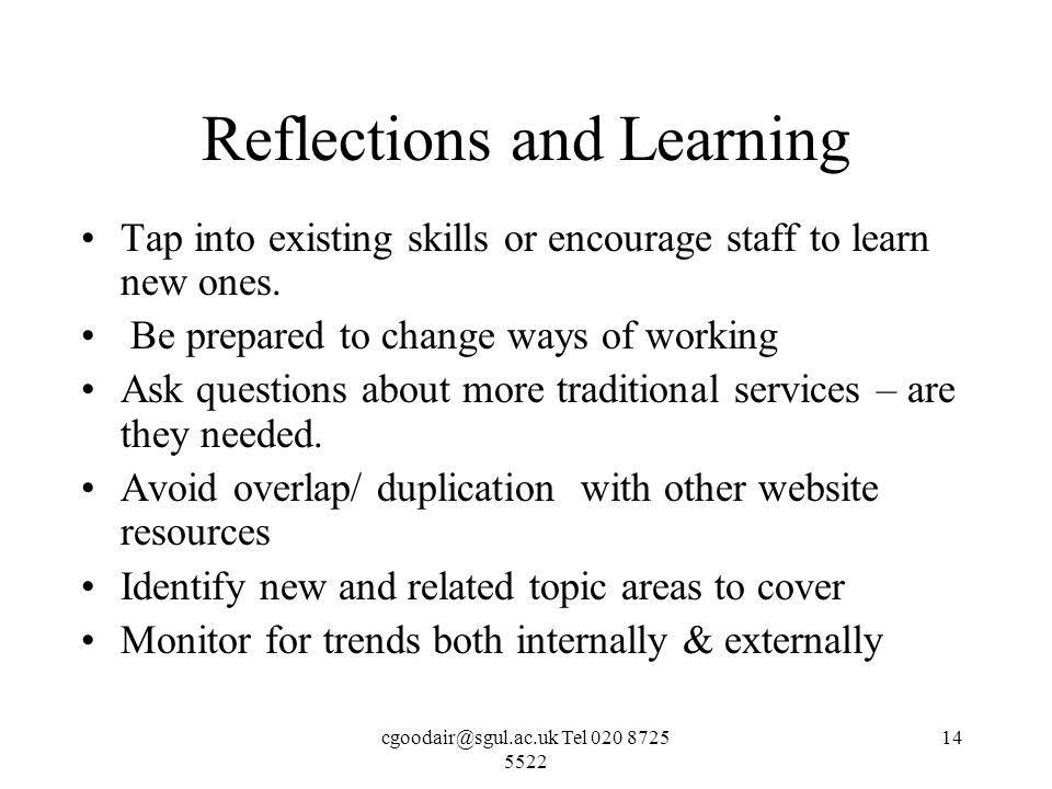 Tel Reflections and Learning Tap into existing skills or encourage staff to learn new ones.