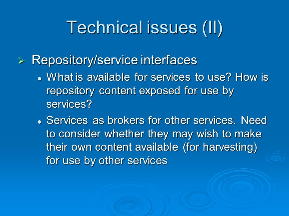Technical issues (II) Repository/service interfaces Repository/service interfaces What is available for services to use.