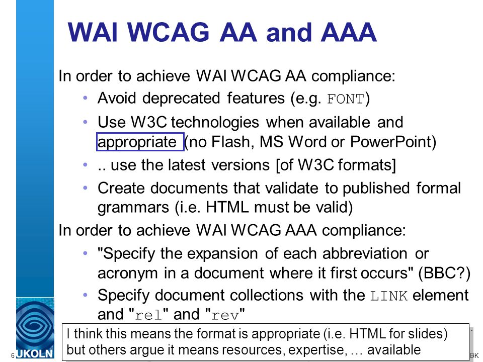6 WAI WCAG AA and AAA In order to achieve WAI WCAG AA compliance: Avoid deprecated features (e.g.