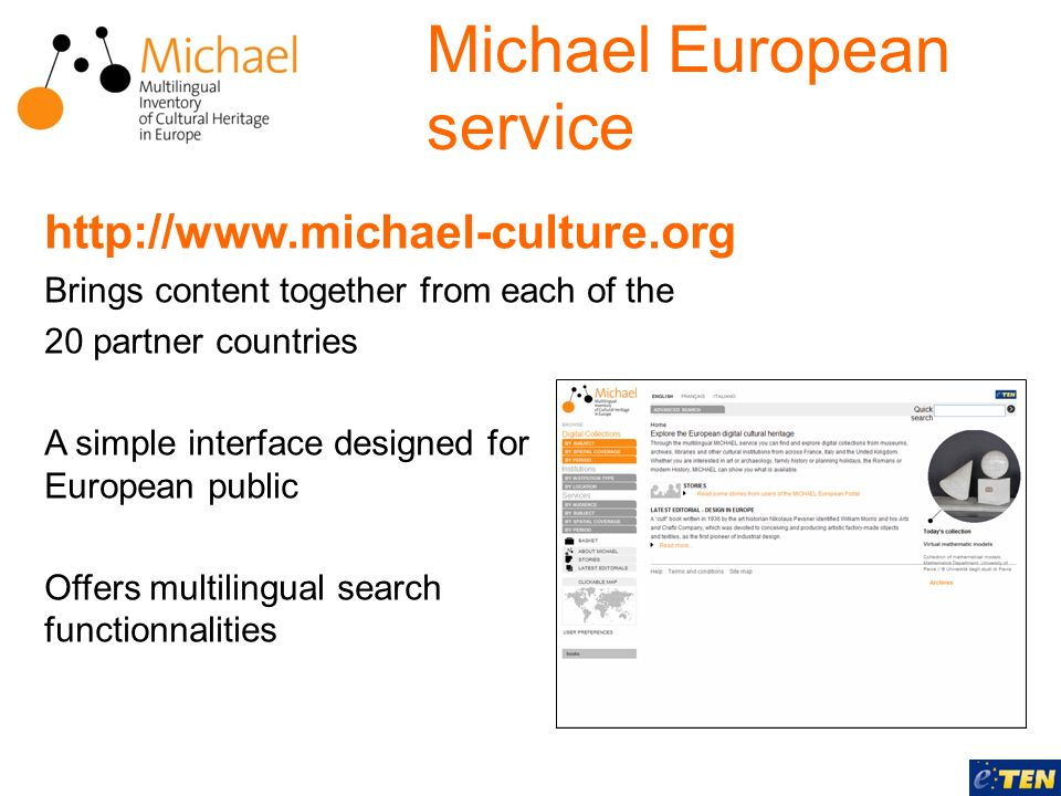 Michael European service http://www.michael-culture.org Brings content together from each of the 20 partner countries A simple interface designed for