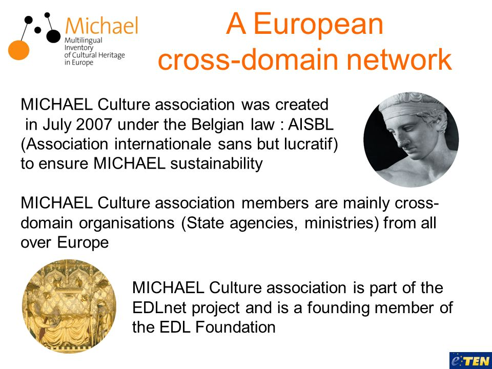 A European cross-domain network MICHAEL Culture association was created in July 2007 under the Belgian law : AISBL (Association internationale sans bu