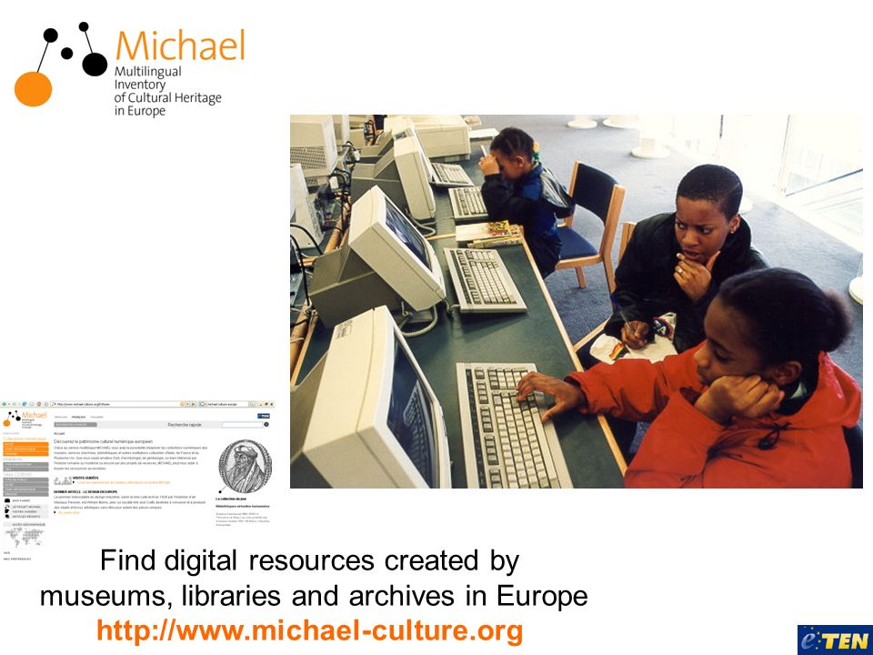 Find digital resources created by museums, libraries and archives in Europe http://www.michael-culture.org