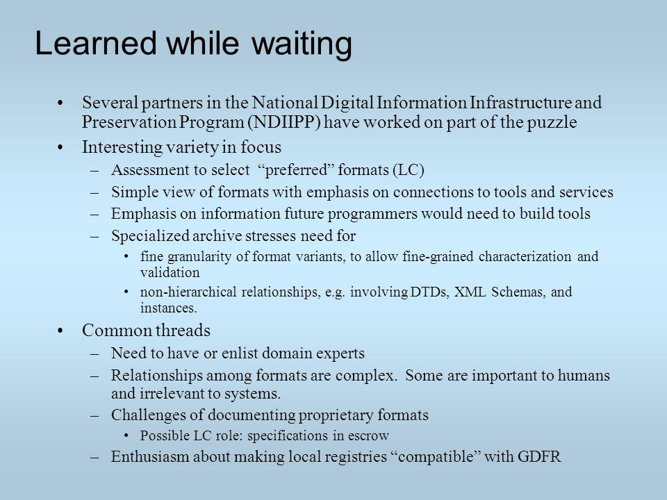 Learned while waiting Several partners in the National Digital Information Infrastructure and Preservation Program (NDIIPP) have worked on part of the