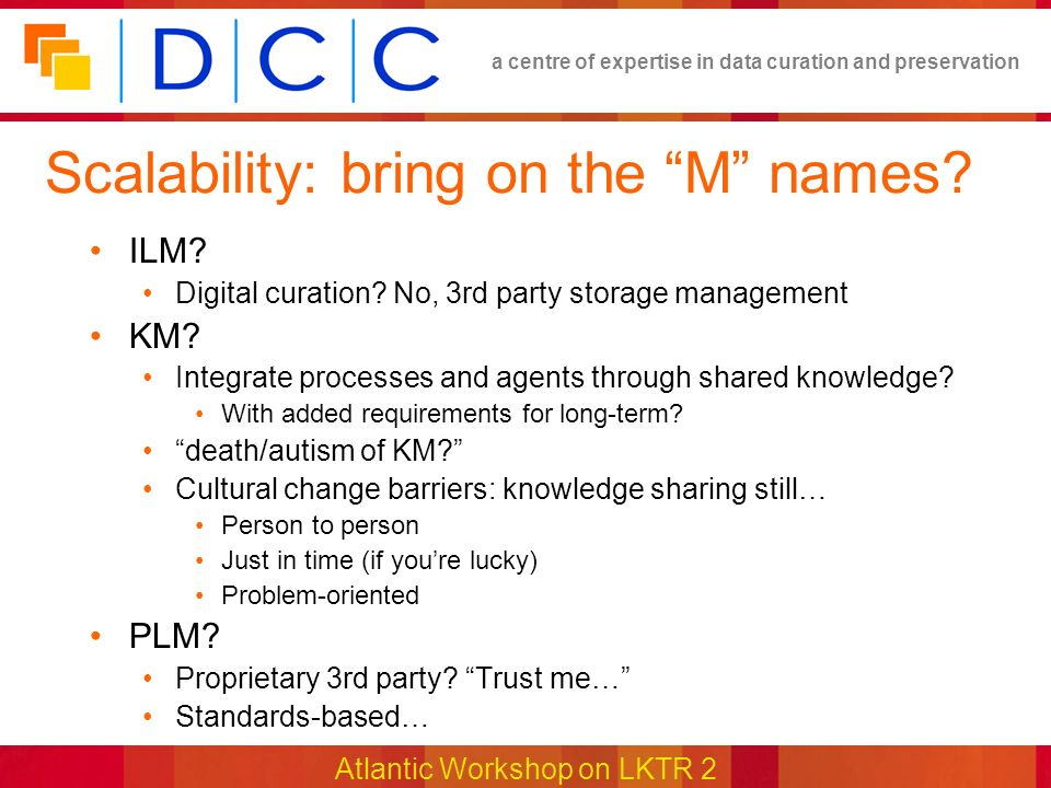 a centre of expertise in data curation and preservation Atlantic Workshop on LKTR 2 Scalability: bring on the M names.