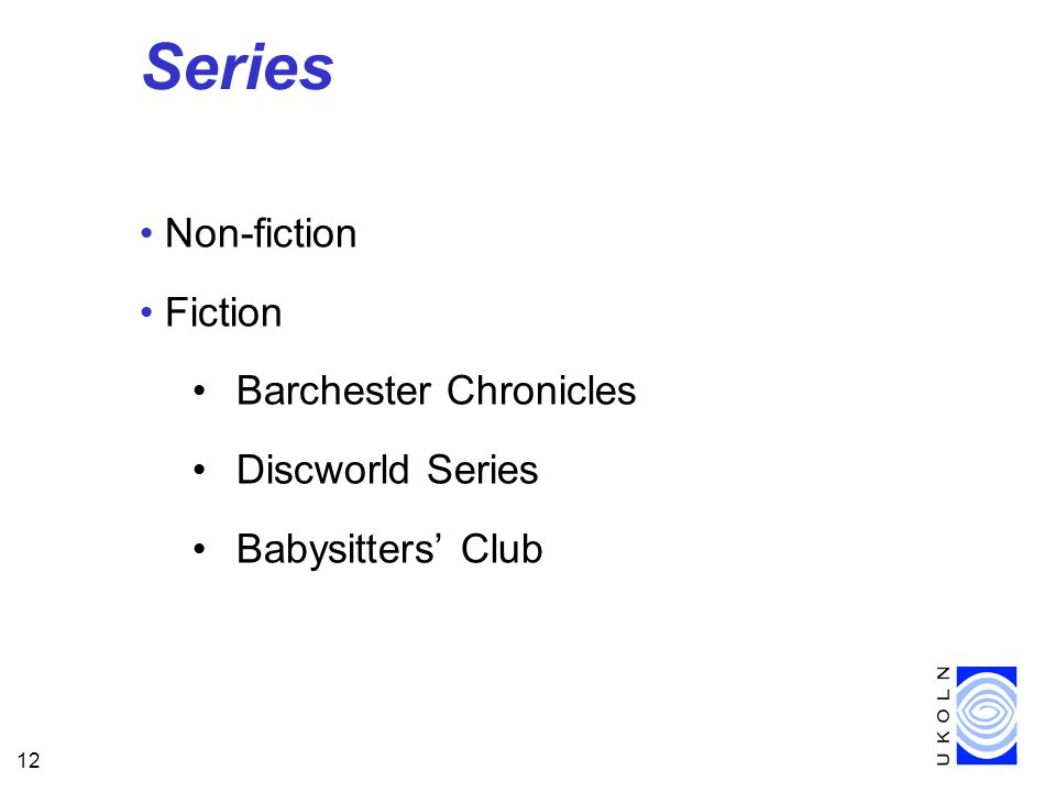 12 Series Non-fiction Fiction Barchester Chronicles Discworld Series Babysitters Club