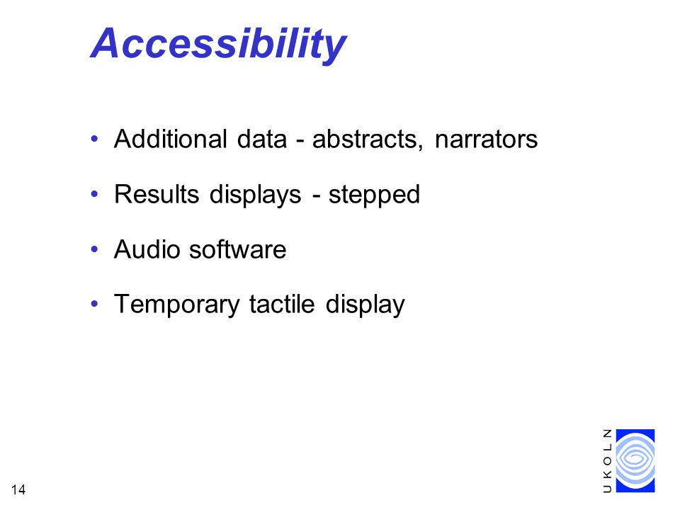 14 Accessibility Additional data - abstracts, narrators Results displays - stepped Audio software Temporary tactile display