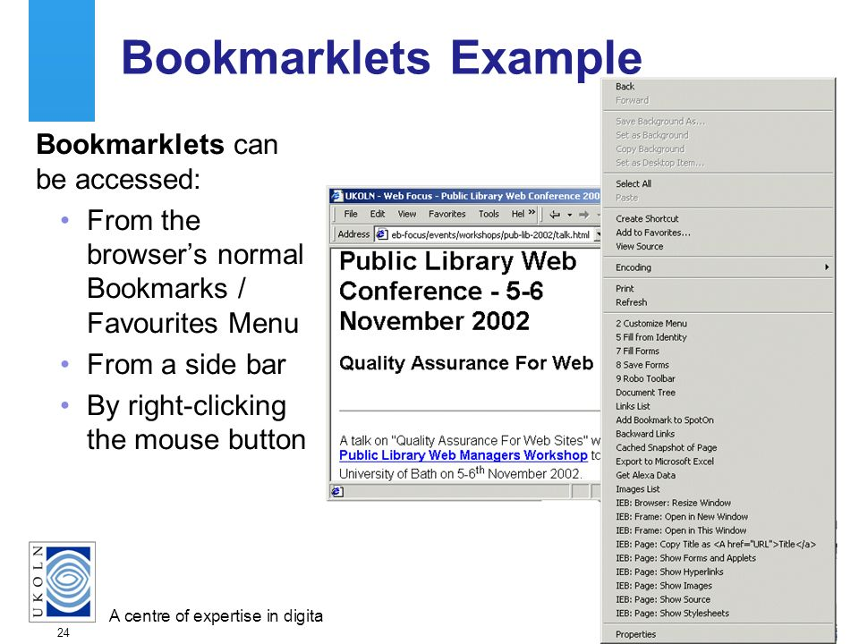 A centre of expertise in digital information managementwww.ukoln.ac.uk 24 Bookmarklets Example Bookmarklets can be accessed: From the browsers normal