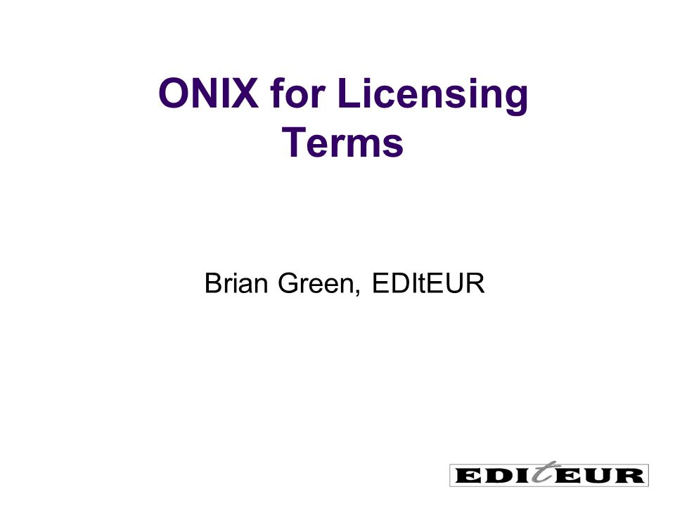 ONIX for Licensing Terms Brian Green, EDItEUR
