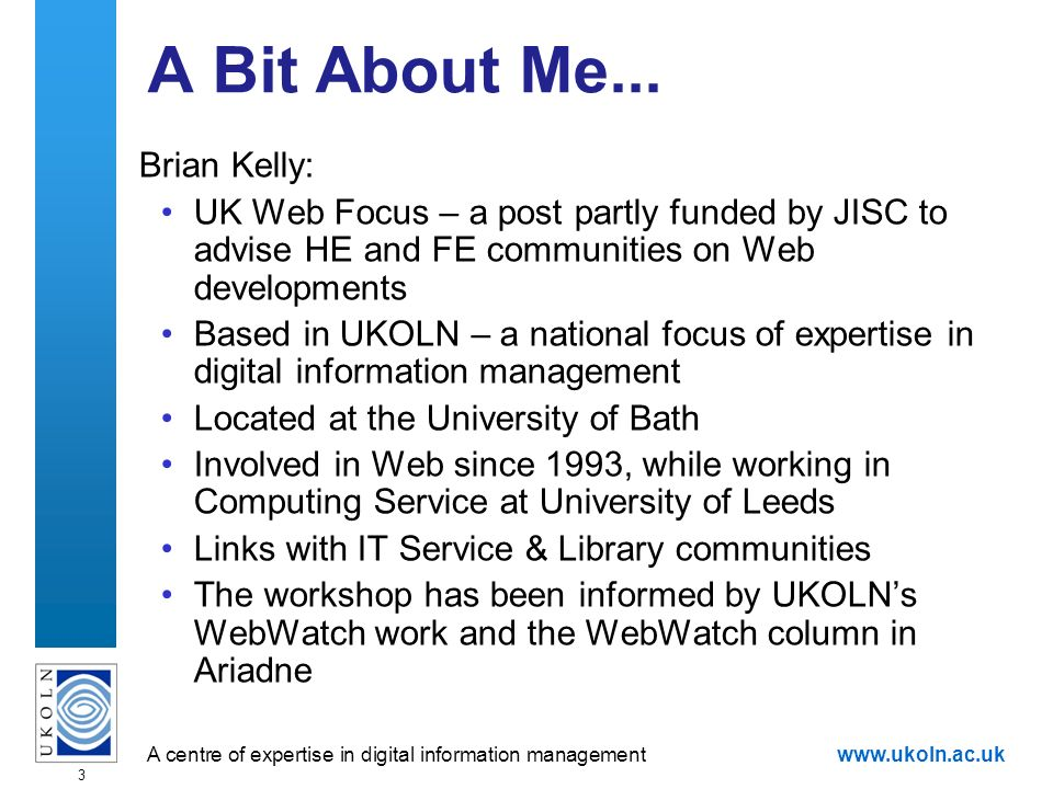 A centre of expertise in digital information managementwww.ukoln.ac.uk 3 A Bit About Me...