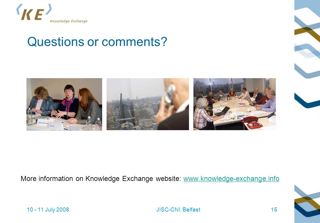 10 - 11 July 2008JISC-CNI, Belfast15 Questions or comments.