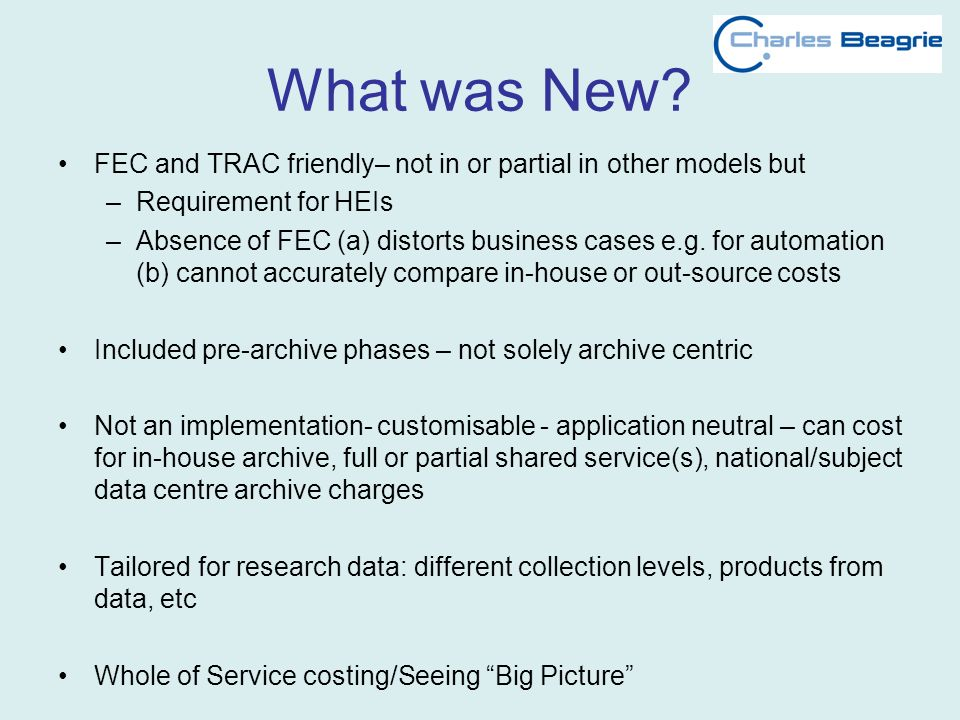 What was New? FEC and TRAC friendly– not in or partial in other models but –Requirement for HEIs –Absence of FEC (a) distorts business cases e.g. for