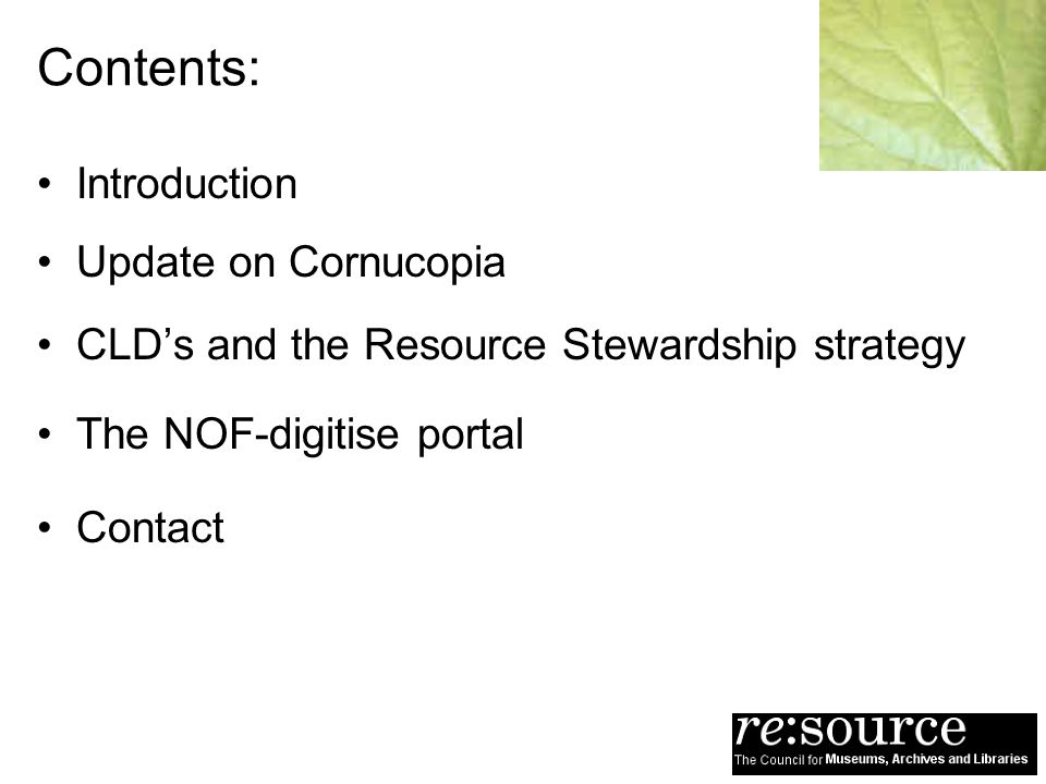 Contents: Introduction Update on Cornucopia CLDs and the Resource Stewardship strategy The NOF-digitise portal Contact
