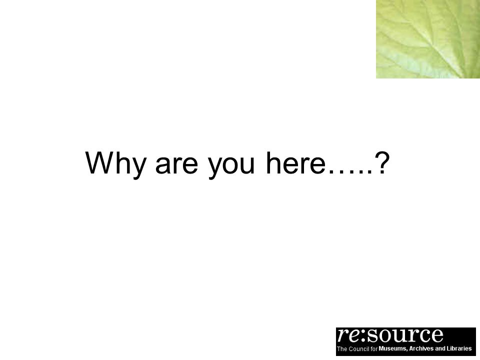Why are you here…..?