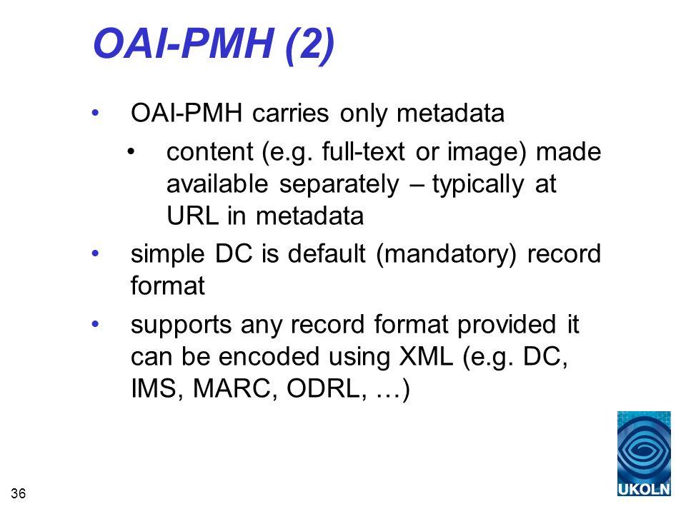 36 OAI-PMH (2) OAI-PMH carries only metadata content (e.g.