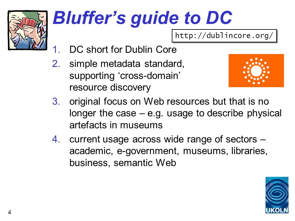 5 Bluffers Guide to DC simple DC provides 15 elements (metadata properties) multiple encoding syntaxes including HTML tags, XML and RDF/XML (XML schema are available) dc:titledc:contributordc:source dc:creatordc:datedc:language dc:subjectdc:typedc:relation dc:descriptiondc:formatdc:coverage dc:publisherdc:identifierdc:rights