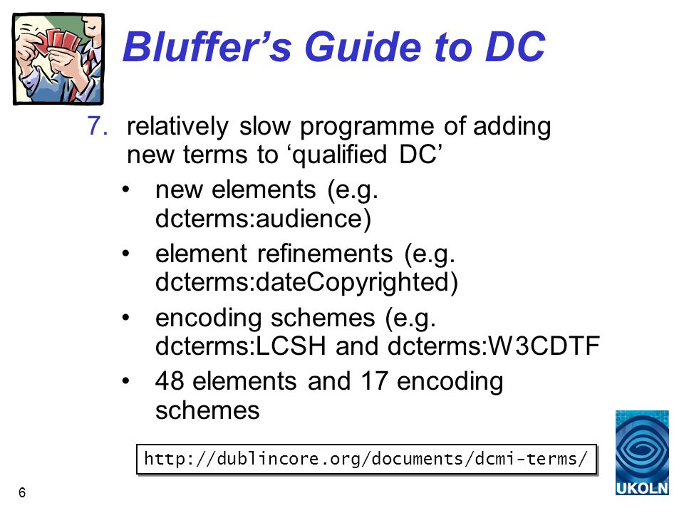 6 Bluffers Guide to DC 7.relatively slow programme of adding new terms to qualified DC new elements (e.g.