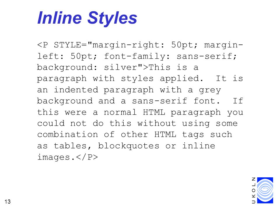 13 Inline Styles This is a paragraph with styles applied. It is an indented paragraph with a grey background and a sans-serif font. If this were a nor