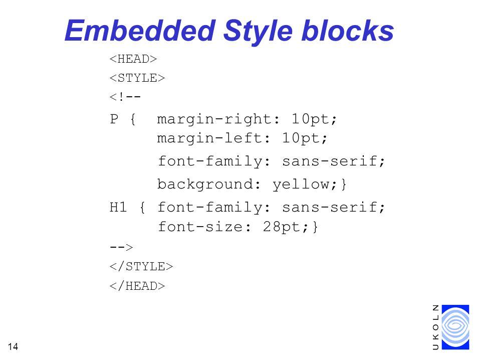 14 Embedded Style blocks <!-- P { margin-right: 10pt; margin-left: 10pt; font-family: sans-serif; background: yellow;} H1 { font-family: sans-serif; font-size: 28pt;} -->