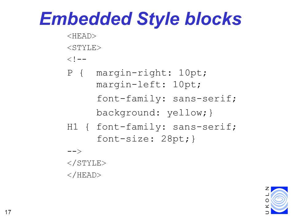 17 Embedded Style blocks <!-- P { margin-right: 10pt; margin-left: 10pt; font-family: sans-serif; background: yellow;} H1 { font-family: sans-serif; font-size: 28pt;} -->