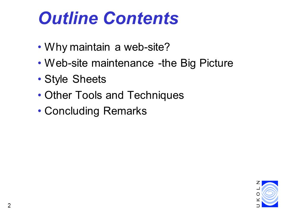 2 Outline Contents Why maintain a web-site? Web-site maintenance -the Big Picture Style Sheets Other Tools and Techniques Concluding Remarks