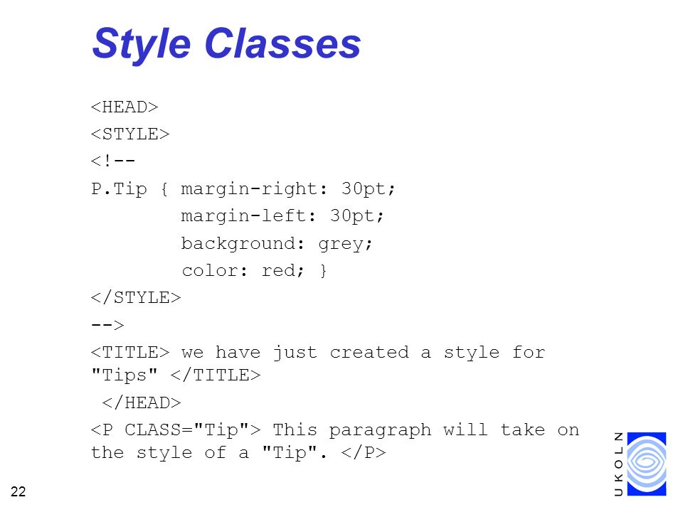 22 Style Classes <!-- P.Tip { margin-right: 30pt; margin-left: 30pt; background: grey; color: red; } --> we have just created a style for