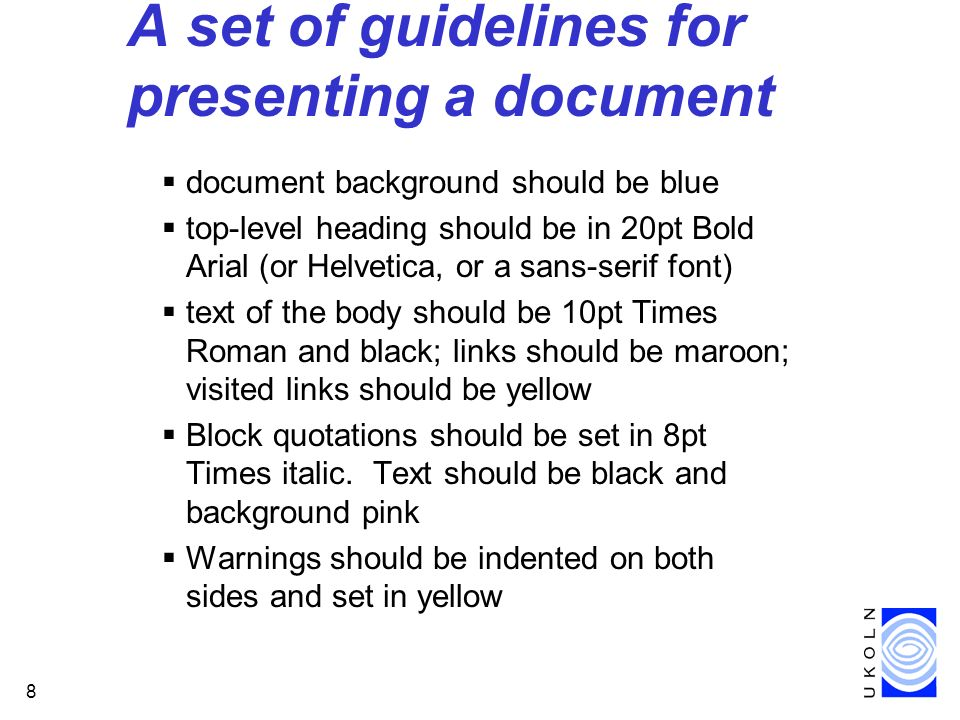 8 A set of guidelines for presenting a document document background should be blue top-level heading should be in 20pt Bold Arial (or Helvetica, or a