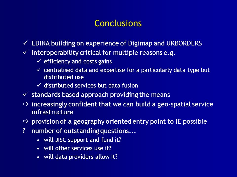 Conclusions EDINA building on experience of Digimap and UKBORDERS interoperability critical for multiple reasons e.g.