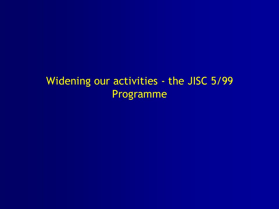 Widening our activities - the JISC 5/99 Programme
