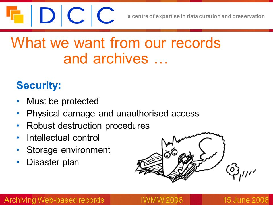 a centre of expertise in data curation and preservation Archiving Web-based records IWMW 200615 June 2006 Security: Must be protected Physical damage