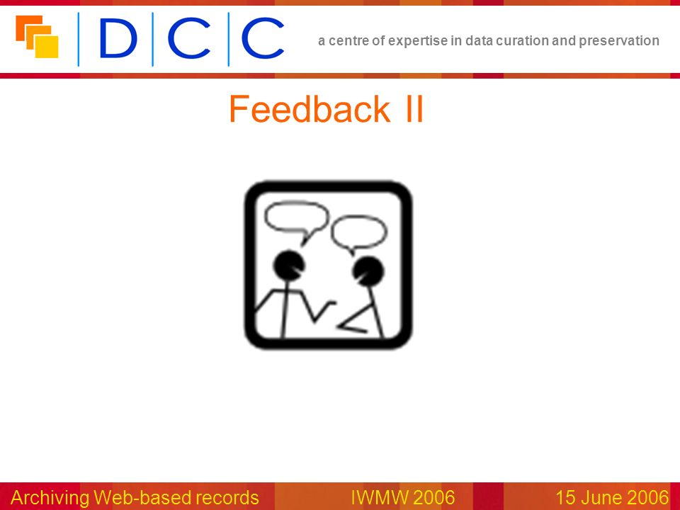 a centre of expertise in data curation and preservation Archiving Web-based records IWMW 200615 June 2006 Feedback II