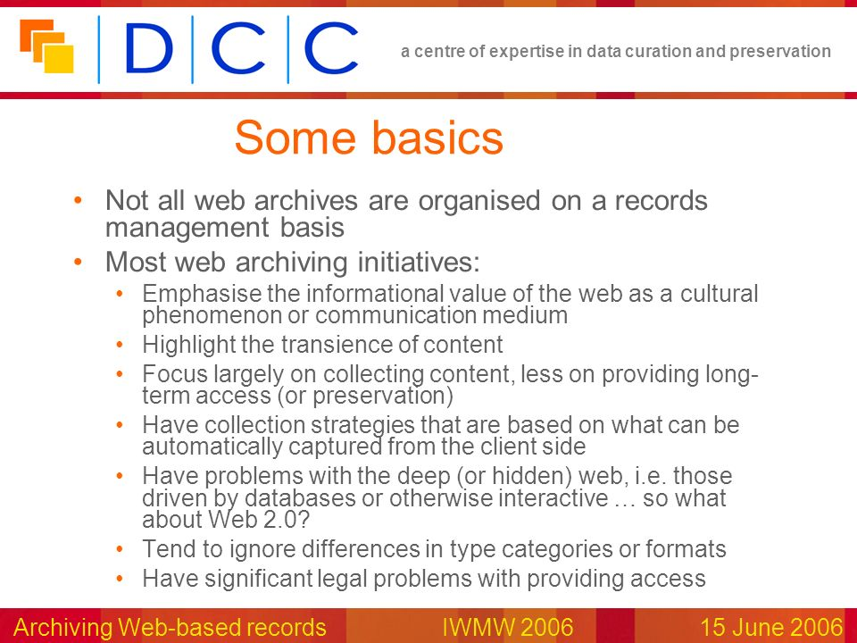 a centre of expertise in data curation and preservation Archiving Web-based records IWMW 200615 June 2006 Some basics Not all web archives are organis