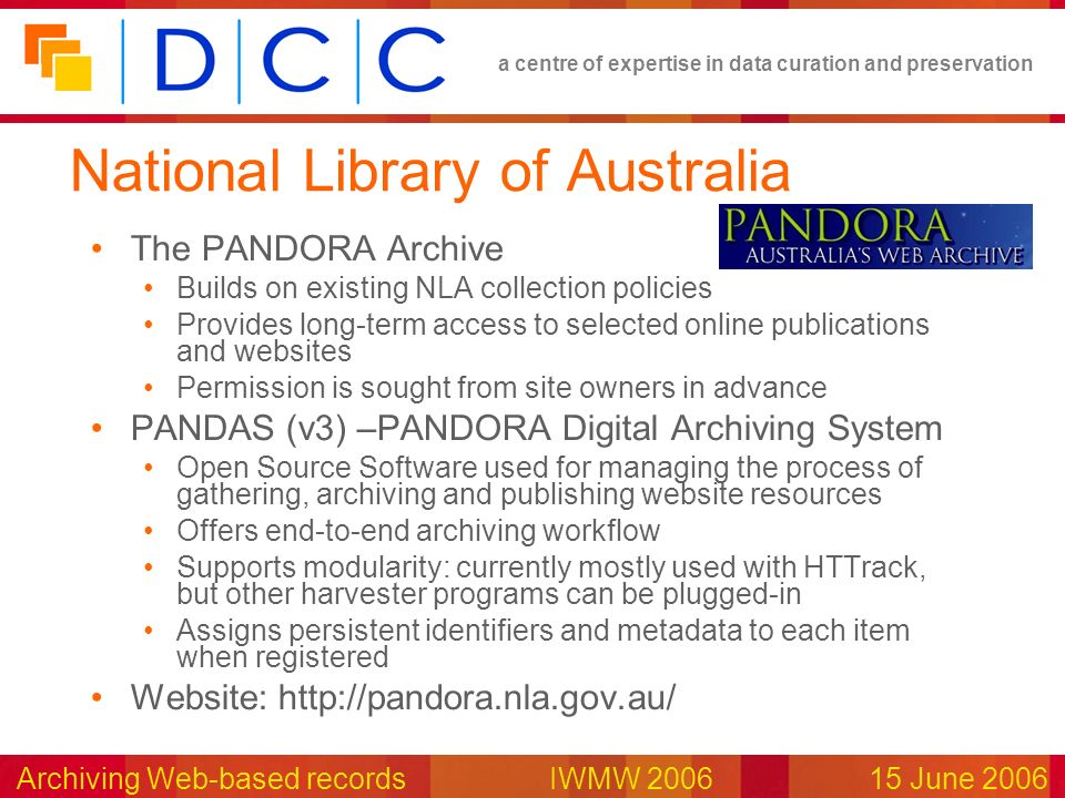 a centre of expertise in data curation and preservation Archiving Web-based records IWMW 200615 June 2006 National Library of Australia The PANDORA Ar