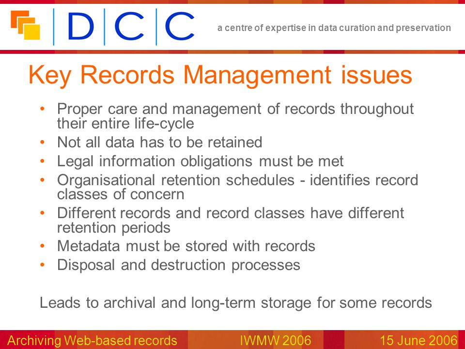 a centre of expertise in data curation and preservation Archiving Web-based records IWMW 200615 June 2006 Key Records Management issues Proper care an