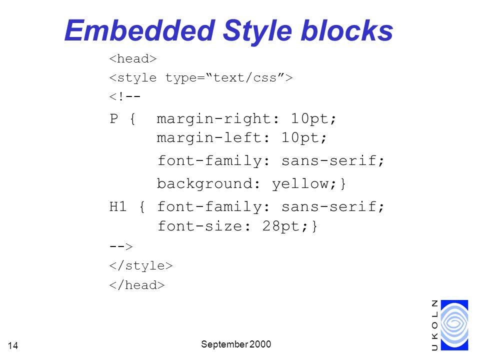 September 2000 14 Embedded Style blocks <!-- P { margin-right: 10pt; margin-left: 10pt; font-family: sans-serif; background: yellow;} H1 { font-family: sans-serif; font-size: 28pt;} -->
