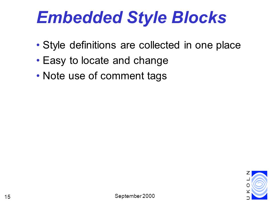 September 2000 15 Embedded Style Blocks Style definitions are collected in one place Easy to locate and change Note use of comment tags