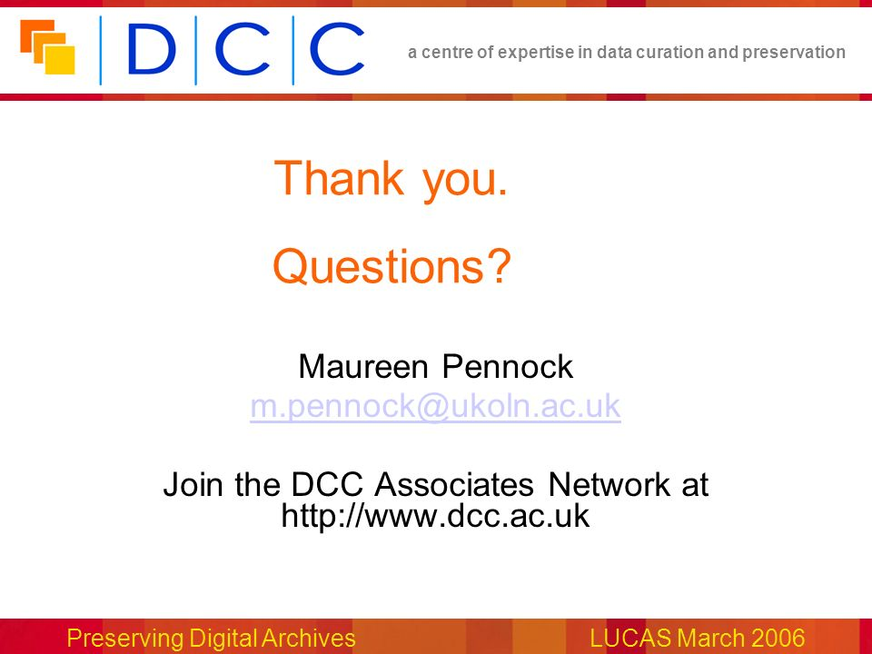 a centre of expertise in data curation and preservation Preserving Digital ArchivesLUCAS March 2006 Thank you.