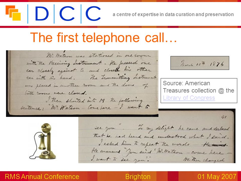 a centre of expertise in data curation and preservation RMS Annual Conference Brighton01 May 2007 The first telephone call… Source: American Treasures collection @ the Library of Congress Library of Congress