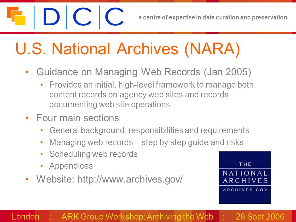 a centre of expertise in data curation and preservation London :: ARK Group Workshop: Archiving the Web :: 28 Sept 2006 U.S. National Archives (NARA)