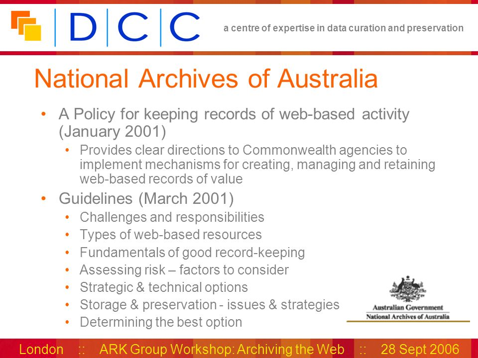 a centre of expertise in data curation and preservation London :: ARK Group Workshop: Archiving the Web :: 28 Sept 2006 National Archives of Australia