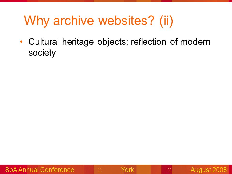 Why archive websites (ii) Cultural heritage objects: reflection of modern society
