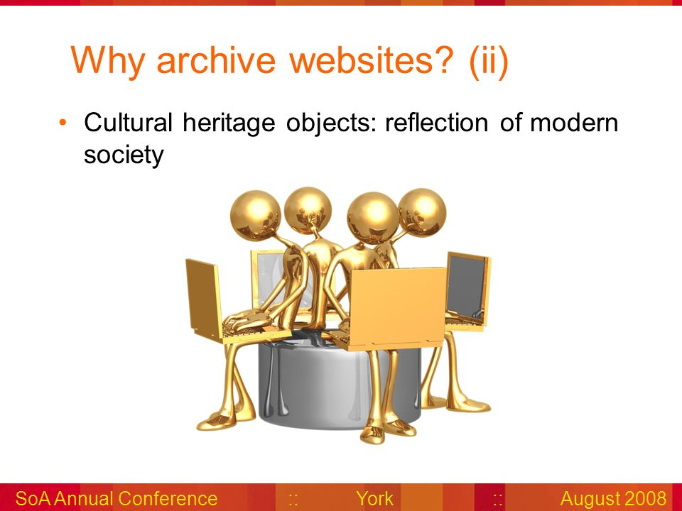 SoA Annual Conference::York::August 2008 Why archive websites.