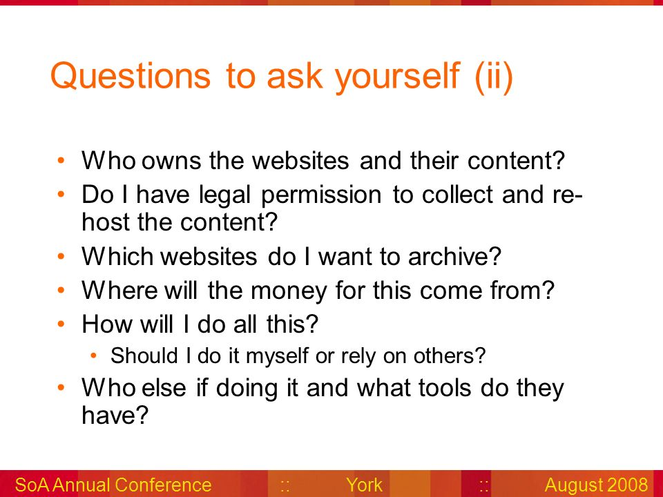 SoA Annual Conference::York::August 2008 Questions to ask yourself (ii) Who owns the websites and their content.