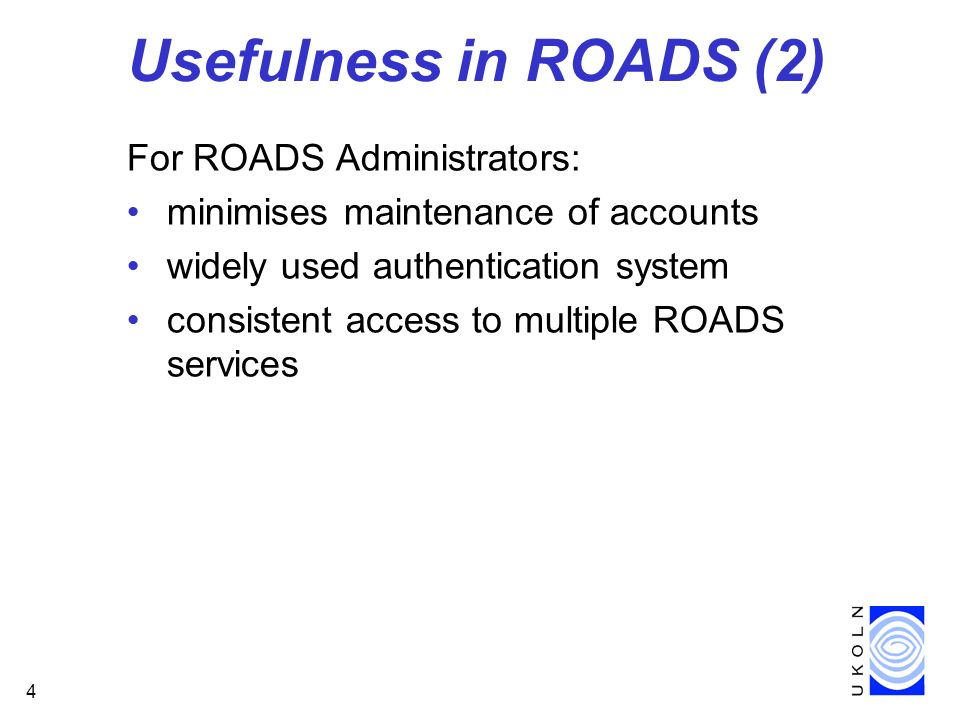 4 Usefulness in ROADS (2) For ROADS Administrators: minimises maintenance of accounts widely used authentication system consistent access to multiple ROADS services