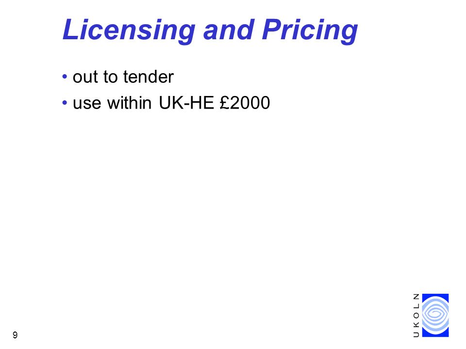 9 Licensing and Pricing out to tender use within UK-HE £2000