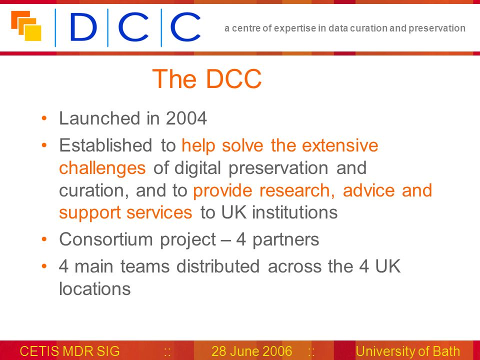 a centre of expertise in data curation and preservation CETIS MDR SIG::28 June 2006::University of Bath RIR development as Repository Trusted repository of Rep.
