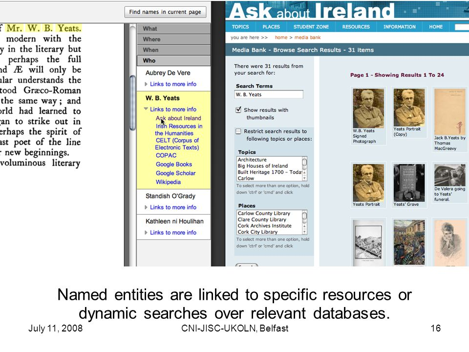 July 11, 2008CNI-JISC-UKOLN, Belfast16 Named entities are linked to specific resources or dynamic searches over relevant databases.