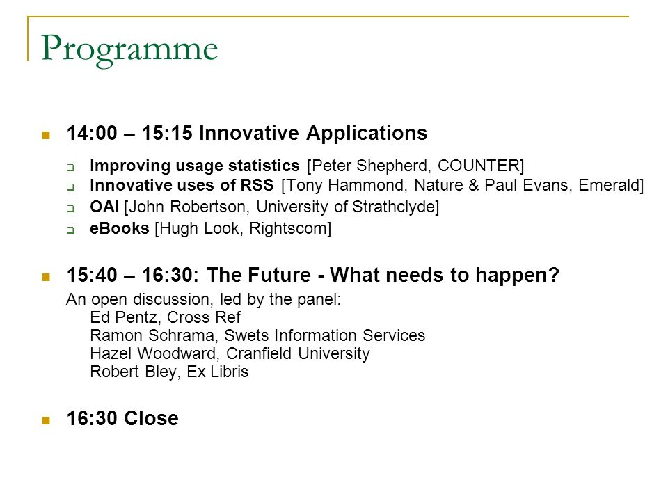 Programme 14:00 – 15:15 Innovative Applications Improving usage statistics [Peter Shepherd, COUNTER] Innovative uses of RSS [Tony Hammond, Nature & Pa