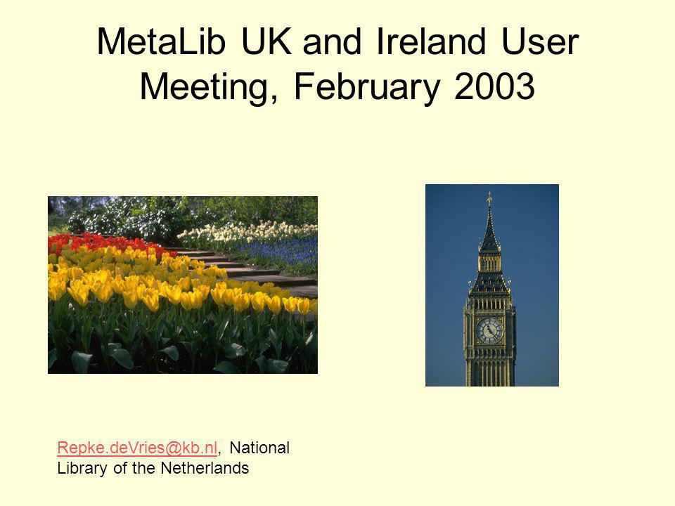 MetaLib UK and Ireland User Meeting, February 2003 Repke.deVries@kb.nlRepke.deVries@kb.nl, National Library of the Netherlands